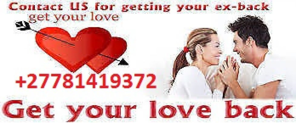 WORKING RETURN LOST LOVE SPELLS & BLACK MAGIC EXPERT +27781419372