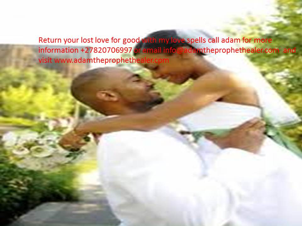 MARRIAGE SPELLS,LOST LOVE SPELLS THAT WORK FAST +27820706997